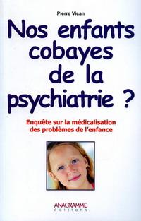 Nos enfants, cobayes de la psychiatrie ? Nos_enfants_cobayes_de_la_psychiatrie